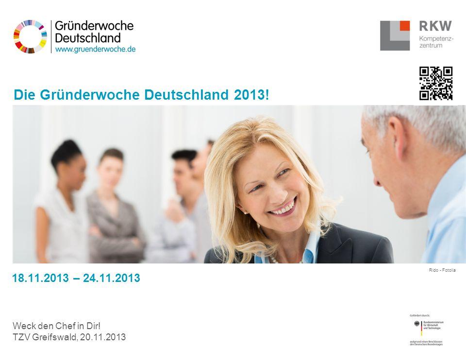 Rido - Fotolia Weck den Chef in Dir! TZV Greifswald, 20.11.2013 Die Gründerwoche Deutschland 2013! 18.11.2013 – 24.11.2013