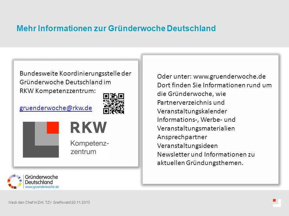 Weck den Chef in Dir!, TZV Greifswald 20.11.2013 Bundesweite Koordinierungsstelle der Gründerwoche Deutschland im RKW Kompetenzzentrum: gruenderwoche@