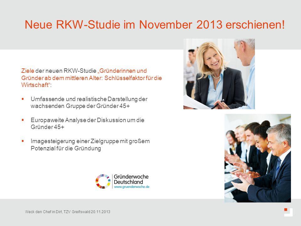 """Neue RKW-Studie im November 2013 erschienen! Weck den Chef in Dir!, TZV Greifswald 20.11.2013 Ziele der neuen RKW-Studie """"Gründerinnen und Gründer ab"""