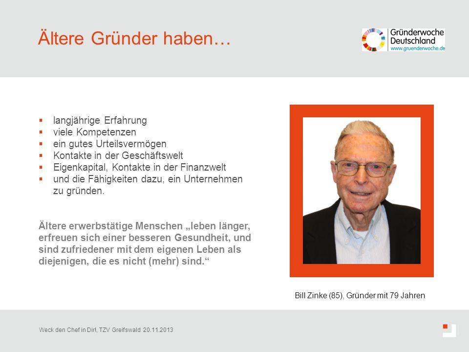 Ältere Gründer haben…  langjährige Erfahrung  viele Kompetenzen  ein gutes Urteilsvermögen  Kontakte in der Geschäftswelt  Eigenkapital, Kontakte