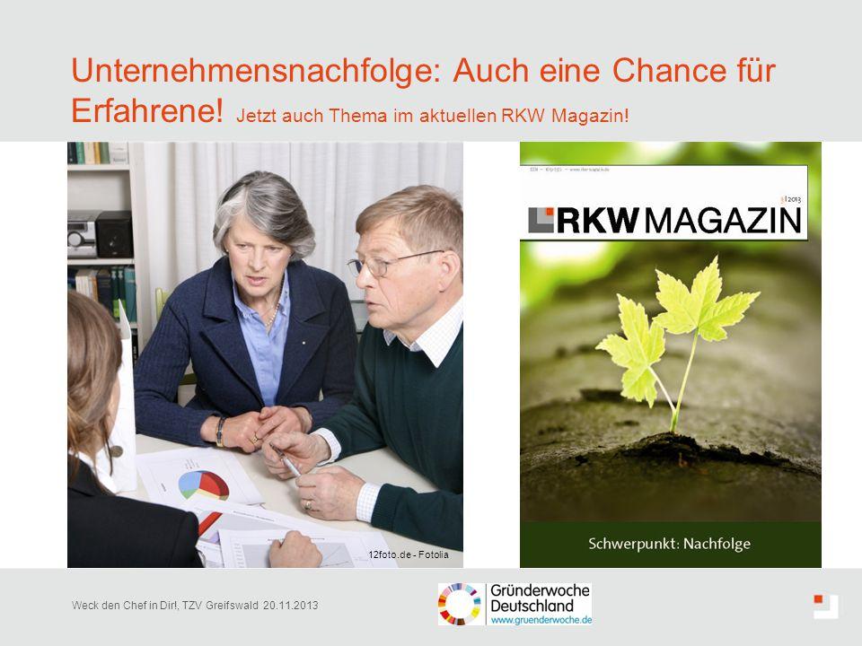 Unternehmensnachfolge: Auch eine Chance für Erfahrene! Jetzt auch Thema im aktuellen RKW Magazin! Weck den Chef in Dir!, TZV Greifswald 20.11.2013 12f