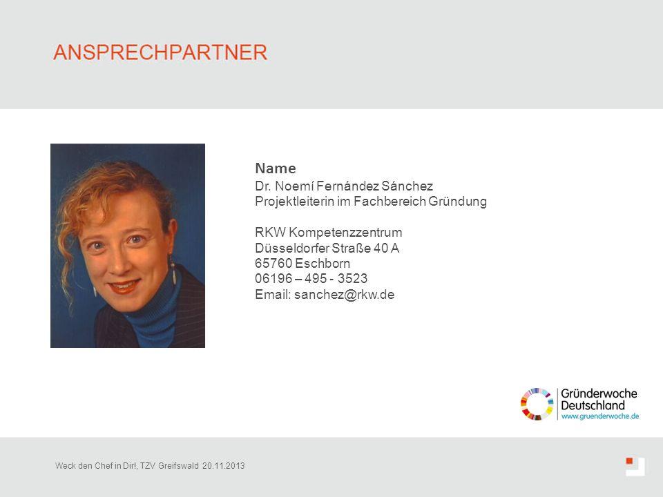 Name Dr. Noemí Fernández Sánchez Projektleiterin im Fachbereich Gründung RKW Kompetenzzentrum Düsseldorfer Straße 40 A 65760 Eschborn 06196 – 495 - 35