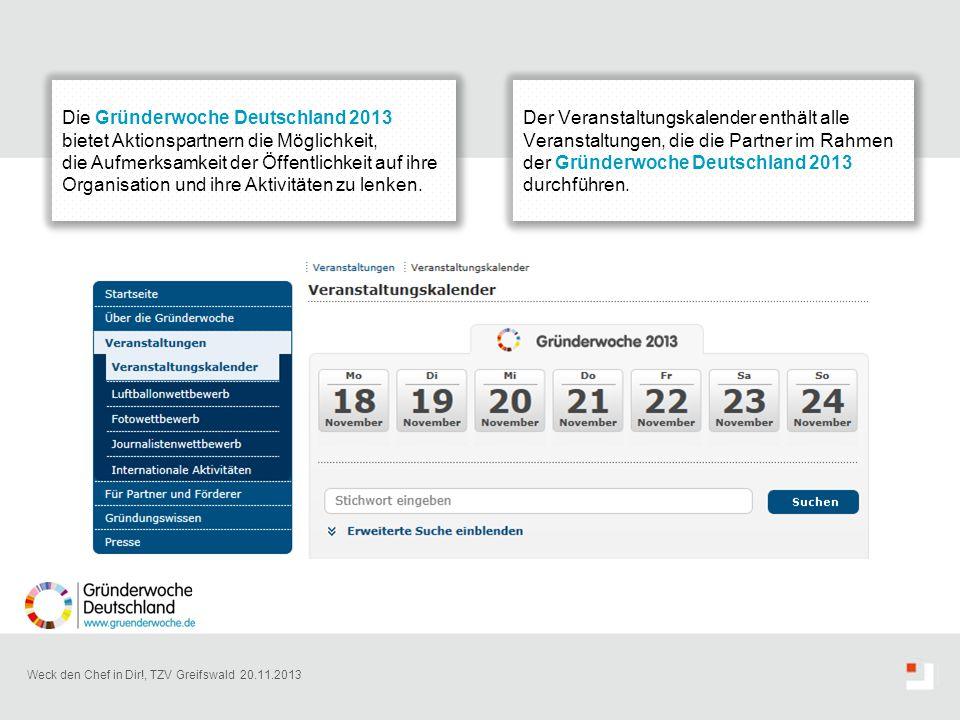 Weck den Chef in Dir!, TZV Greifswald 20.11.2013 Die Gründerwoche Deutschland 2013 bietet Aktionspartnern die Möglichkeit, die Aufmerksamkeit der Öffe