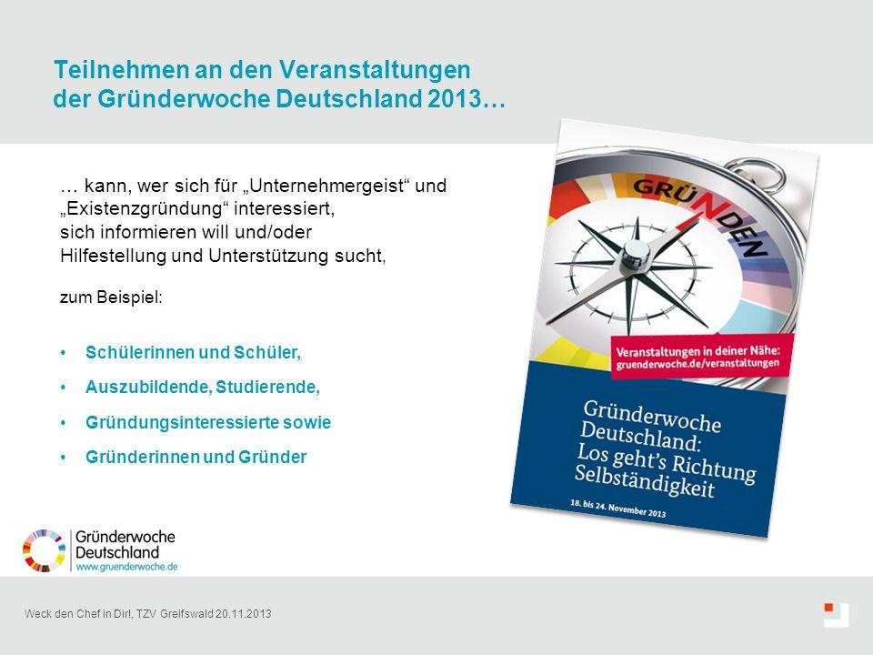 """Weck den Chef in Dir!, TZV Greifswald 20.11.2013 Teilnehmen an den Veranstaltungen der Gründerwoche Deutschland 2013… … kann, wer sich für """"Unternehme"""