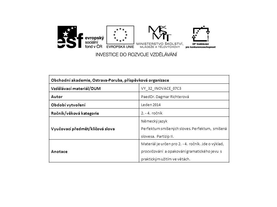 Obchodní akademie, Ostrava-Poruba, příspěvková organizace Vzdělávací materiál/DUM VY_32_INOVACE_07C3 Autor PaedDr. Dagmar Richterová Období vytvoření