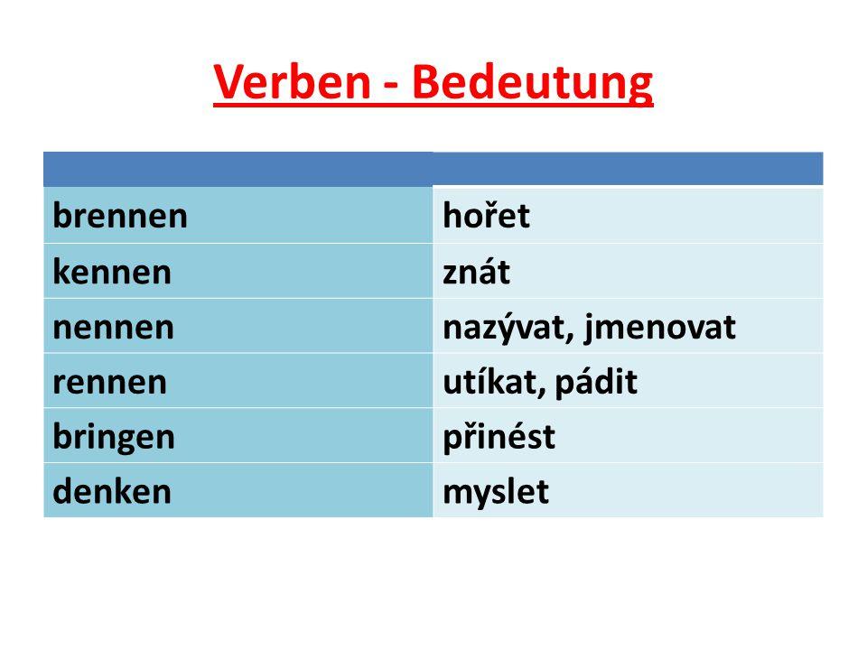 Verben - Bedeutung brennenhořet kennenznát nennennazývat, jmenovat rennenutíkat, pádit bringenpřinést denkenmyslet