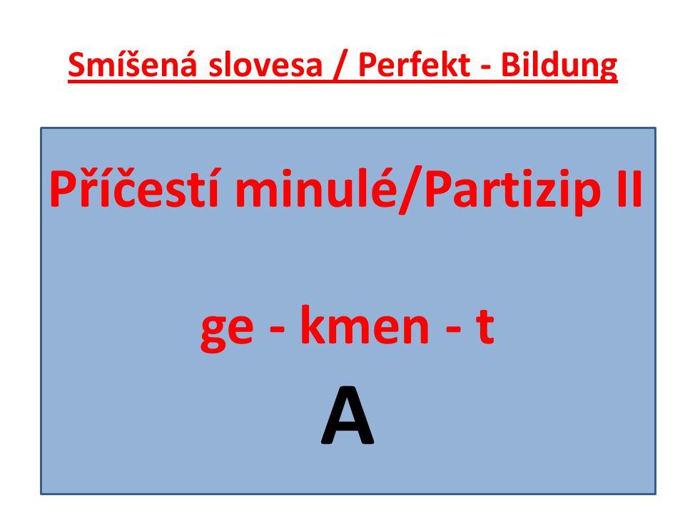 Smíšená slovesa / Perfekt - Bildung Příčestí minulé/Partizip II ge - kmen - t A