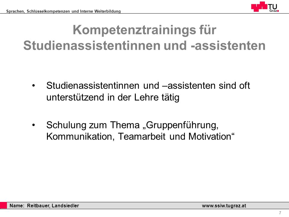 Sprachen, Schlüsselkompetenzen und Interne Weiterbildung Professor Horst Cerjak, 19.12.2005 7 Name: Reitbauer, Landsiedler www.ssiw.tugraz.at Kompeten