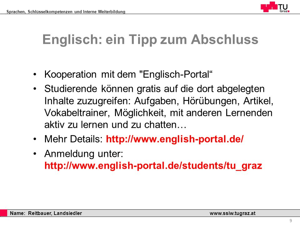 Sprachen, Schlüsselkompetenzen und Interne Weiterbildung Professor Horst Cerjak, 19.12.2005 9 Name: Reitbauer, Landsiedler www.ssiw.tugraz.at Englisch