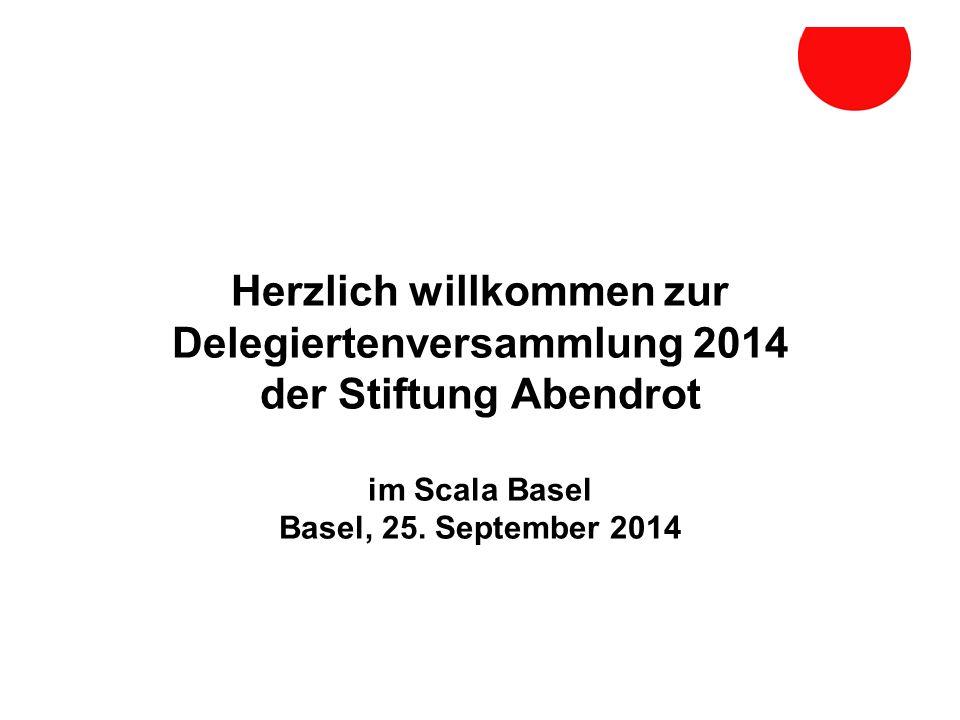 Herzlich willkommen zur Delegiertenversammlung 2014 der Stiftung Abendrot im Scala Basel Basel, 25.