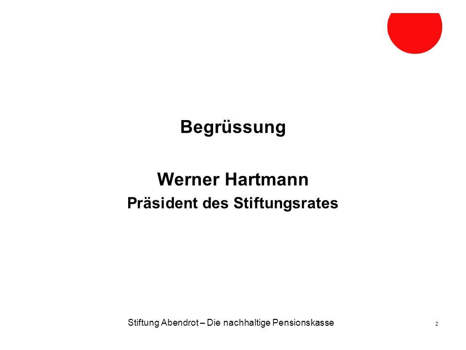 Stiftung Abendrot – Die nachhaltige Pensionskasse 2 Begrüssung Werner Hartmann Präsident des Stiftungsrates
