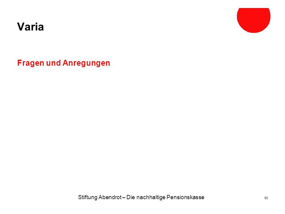 Stiftung Abendrot – Die nachhaltige Pensionskasse 50 Varia Fragen und Anregungen