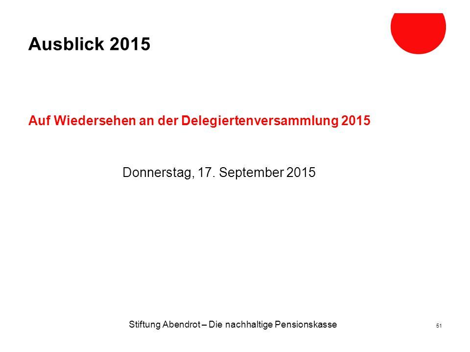 Stiftung Abendrot – Die nachhaltige Pensionskasse 51 Ausblick 2015 Auf Wiedersehen an der Delegiertenversammlung 2015 Donnerstag, 17.