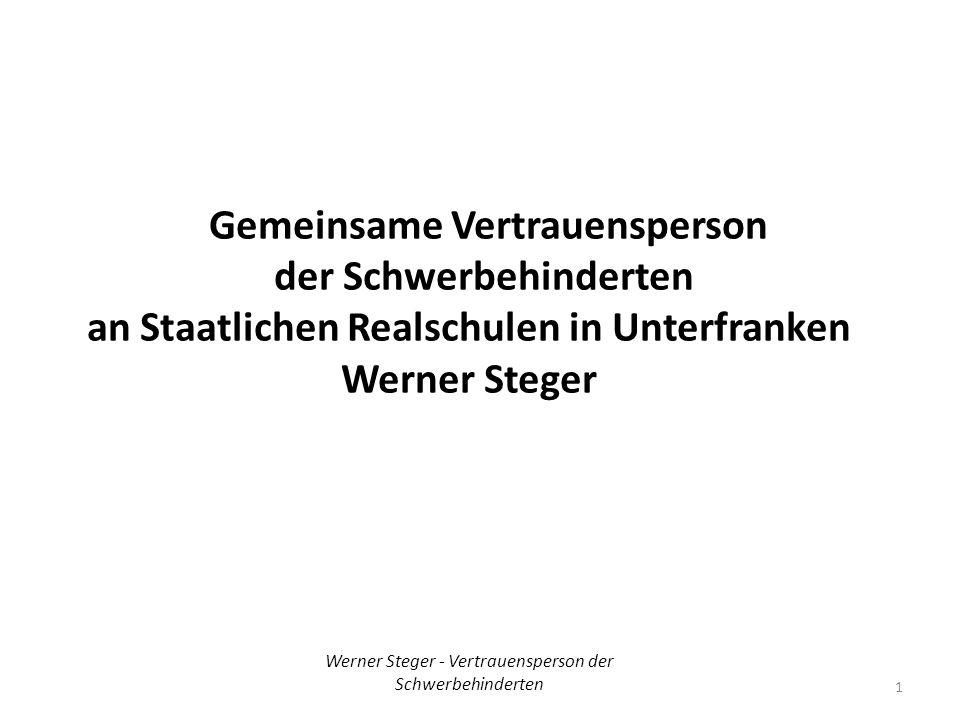 Gemeinsame Vertrauensperson der Schwerbehinderten an Staatlichen Realschulen in Unterfranken Werner Steger 1 Werner Steger - Vertrauensperson der Schwerbehinderten