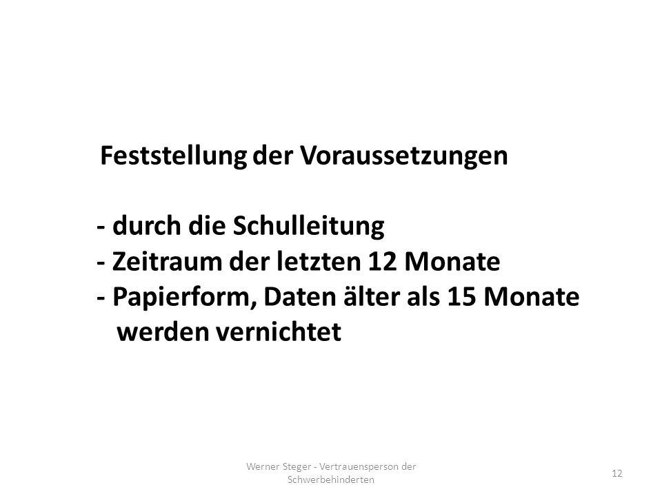 Werner Steger - Vertrauensperson der Schwerbehinderten 12 Feststellung der Voraussetzungen - durch die Schulleitung - Zeitraum der letzten 12 Monate - Papierform, Daten älter als 15 Monate werden vernichtet