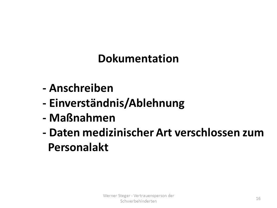 Werner Steger - Vertrauensperson der Schwerbehinderten 16 Dokumentation - Anschreiben - Einverständnis/Ablehnung - Maßnahmen - Daten medizinischer Art verschlossen zum Personalakt