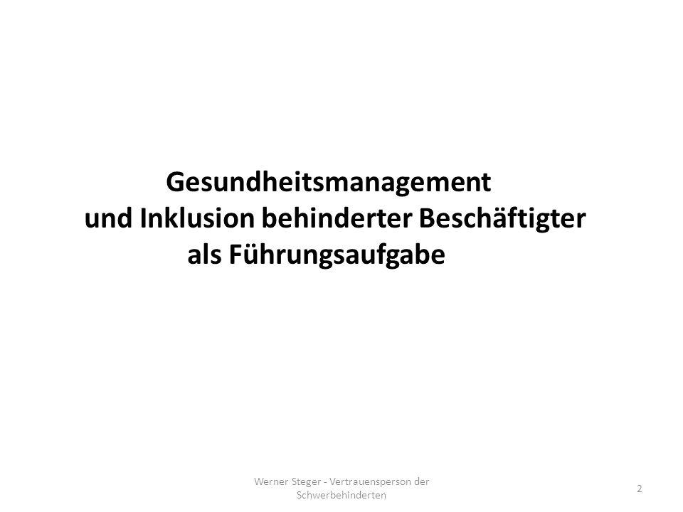 Gesundheitsmanagement und Inklusion behinderter Beschäftigter als Führungsaufgabe 2 Werner Steger - Vertrauensperson der Schwerbehinderten