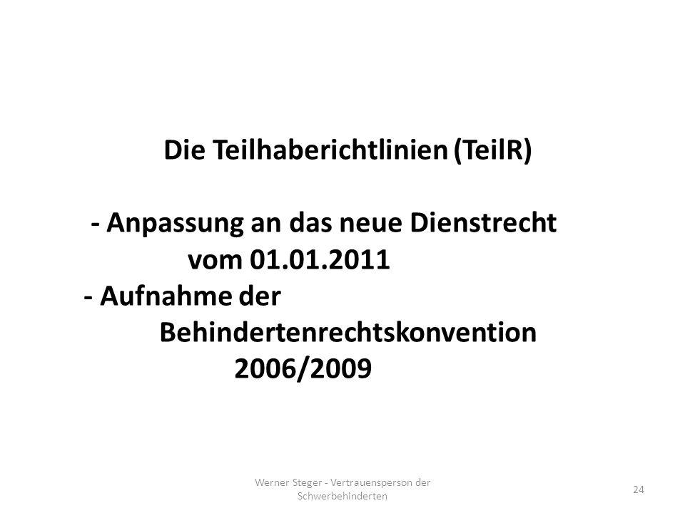 Werner Steger - Vertrauensperson der Schwerbehinderten 24 Die Teilhaberichtlinien (TeilR) - Anpassung an das neue Dienstrecht vom 01.01.2011 - Aufnahme der Behindertenrechtskonvention 2006/2009