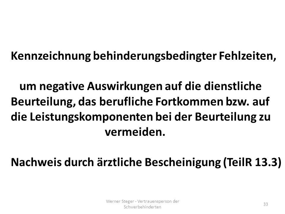Werner Steger - Vertrauensperson der Schwerbehinderten 33 Kennzeichnung behinderungsbedingter Fehlzeiten, um negative Auswirkungen auf die dienstliche Beurteilung, das berufliche Fortkommen bzw.
