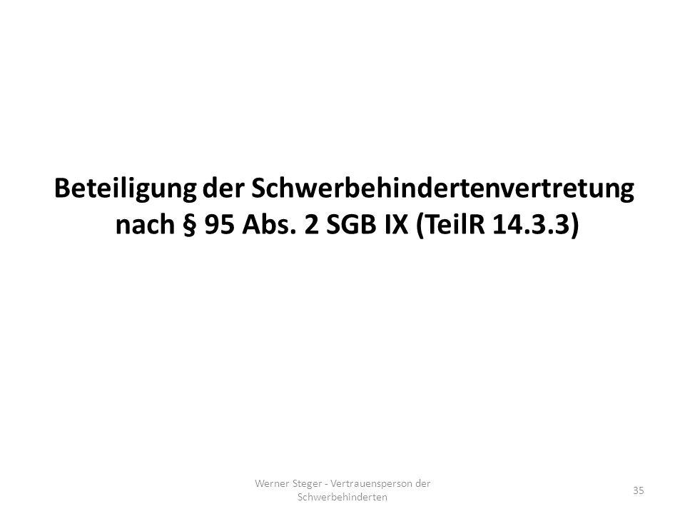 Werner Steger - Vertrauensperson der Schwerbehinderten 35 Beteiligung der Schwerbehindertenvertretung nach § 95 Abs.