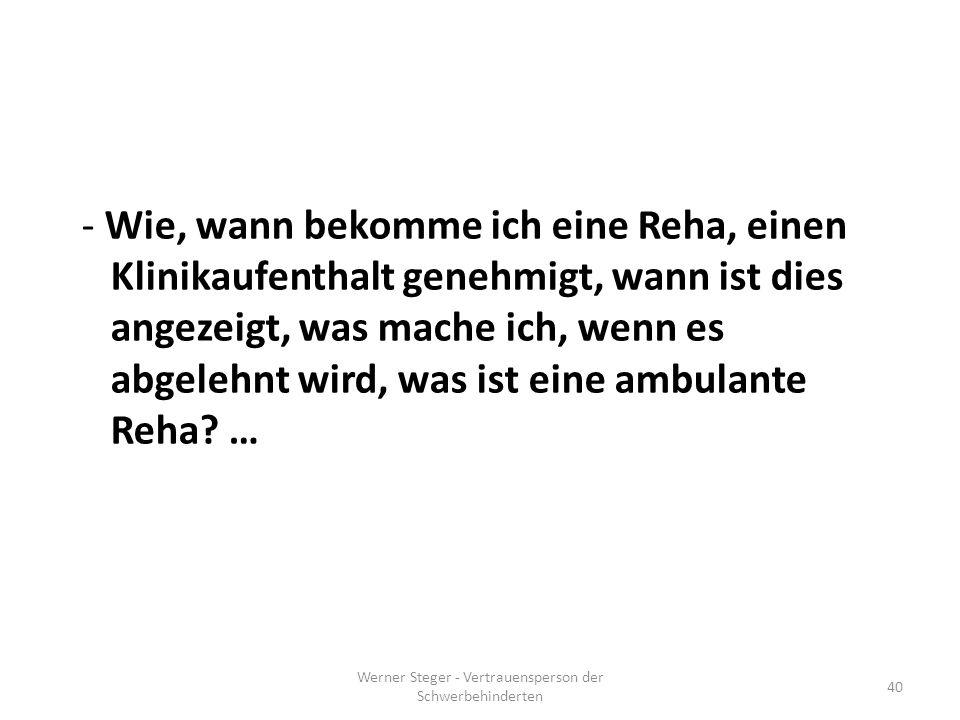 Werner Steger - Vertrauensperson der Schwerbehinderten 40 - Wie, wann bekomme ich eine Reha, einen Klinikaufenthalt genehmigt, wann ist dies angezeigt, was mache ich, wenn es abgelehnt wird, was ist eine ambulante Reha.