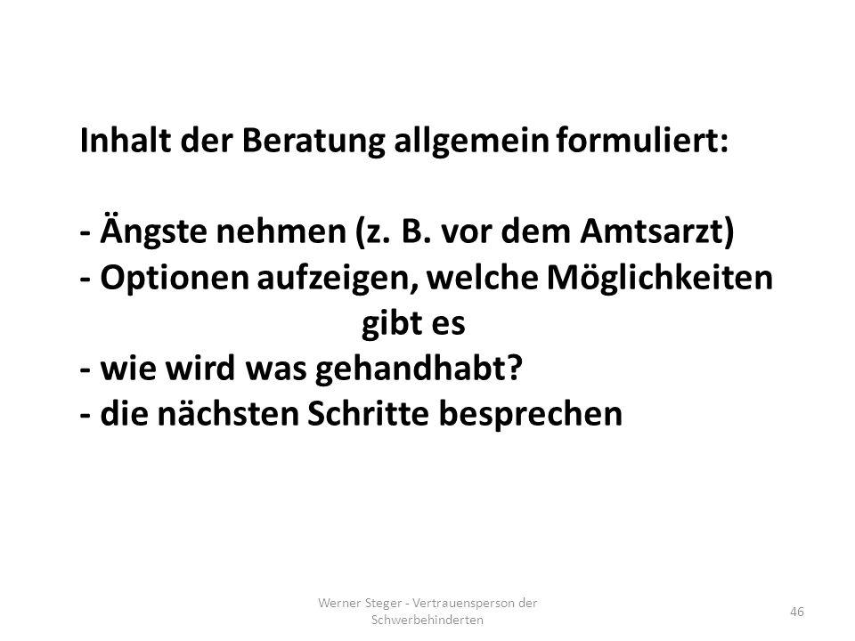 Werner Steger - Vertrauensperson der Schwerbehinderten 46 Inhalt der Beratung allgemein formuliert: - Ängste nehmen (z.