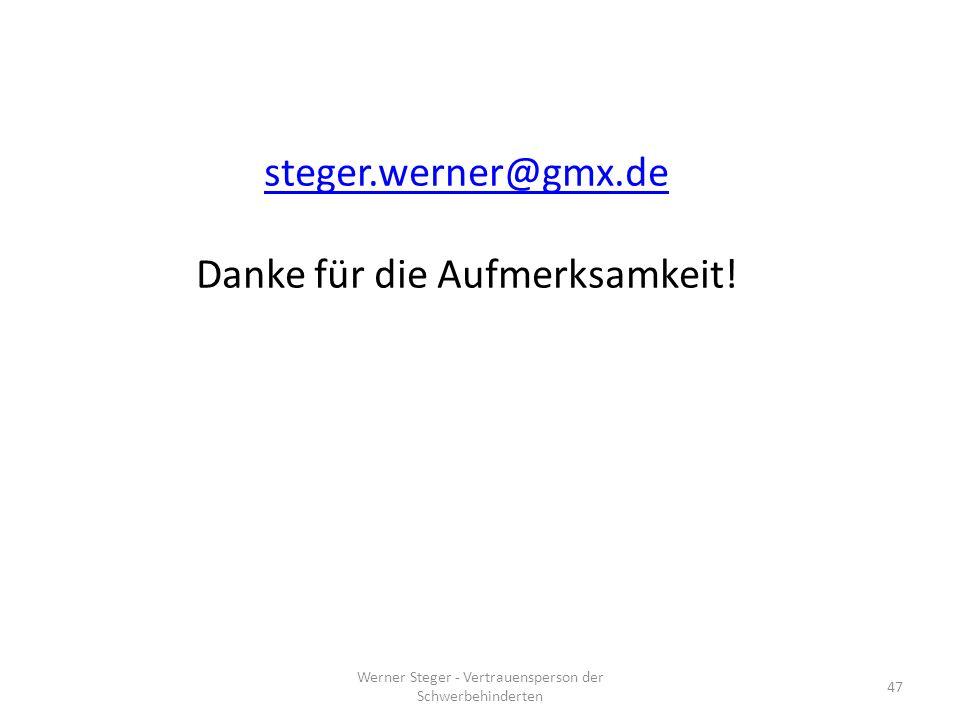 Werner Steger - Vertrauensperson der Schwerbehinderten 47 steger.werner@gmx.de Danke für die Aufmerksamkeit!