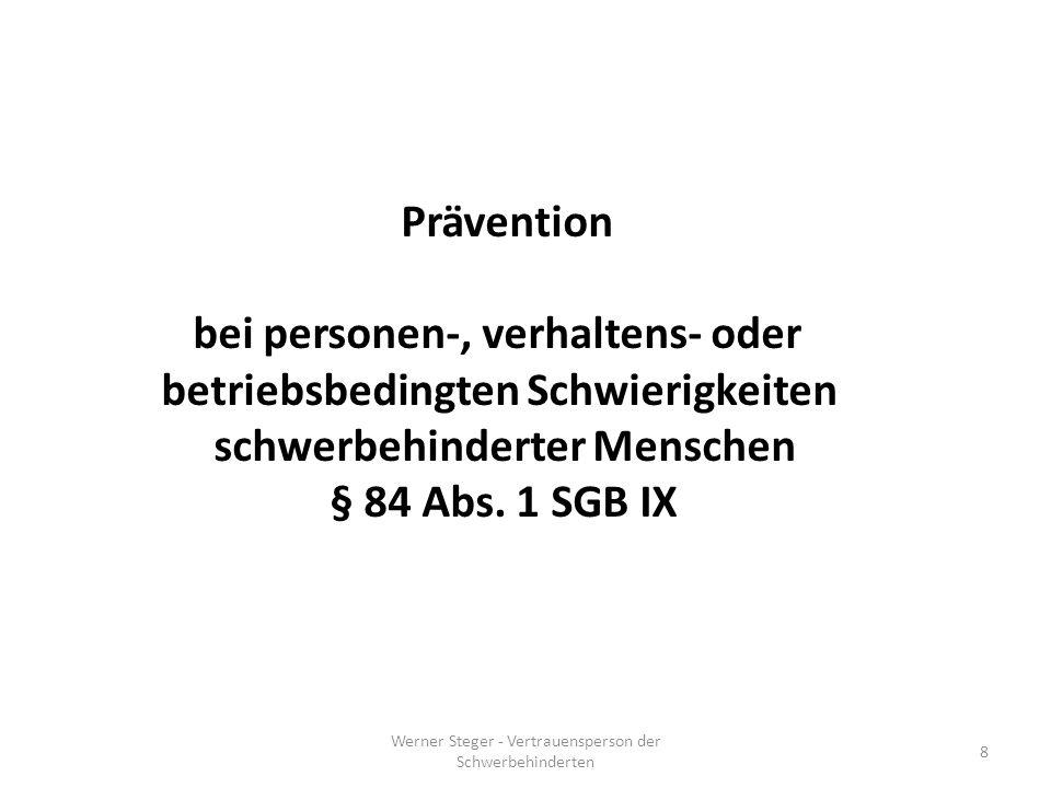 Werner Steger - Vertrauensperson der Schwerbehinderten 8 Prävention bei personen-, verhaltens- oder betriebsbedingten Schwierigkeiten schwerbehinderter Menschen § 84 Abs.