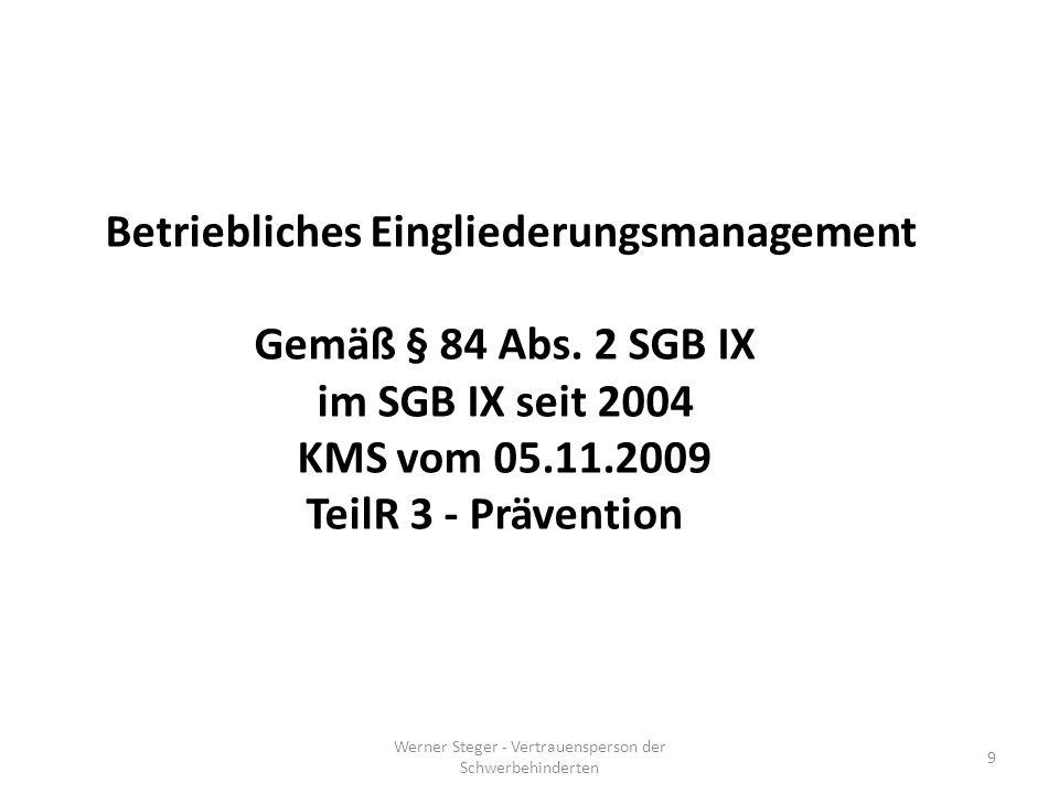 Werner Steger - Vertrauensperson der Schwerbehinderten 9 Betriebliches Eingliederungsmanagement Gemäß § 84 Abs.