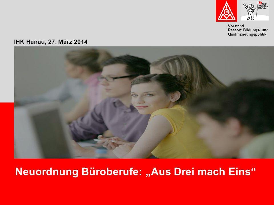 """Vorstand Ressort Bildungs- und Qualifizierungspolitik IHK Hanau, 27. März 2014 Neuordnung Büroberufe: """"Aus Drei mach Eins"""""""