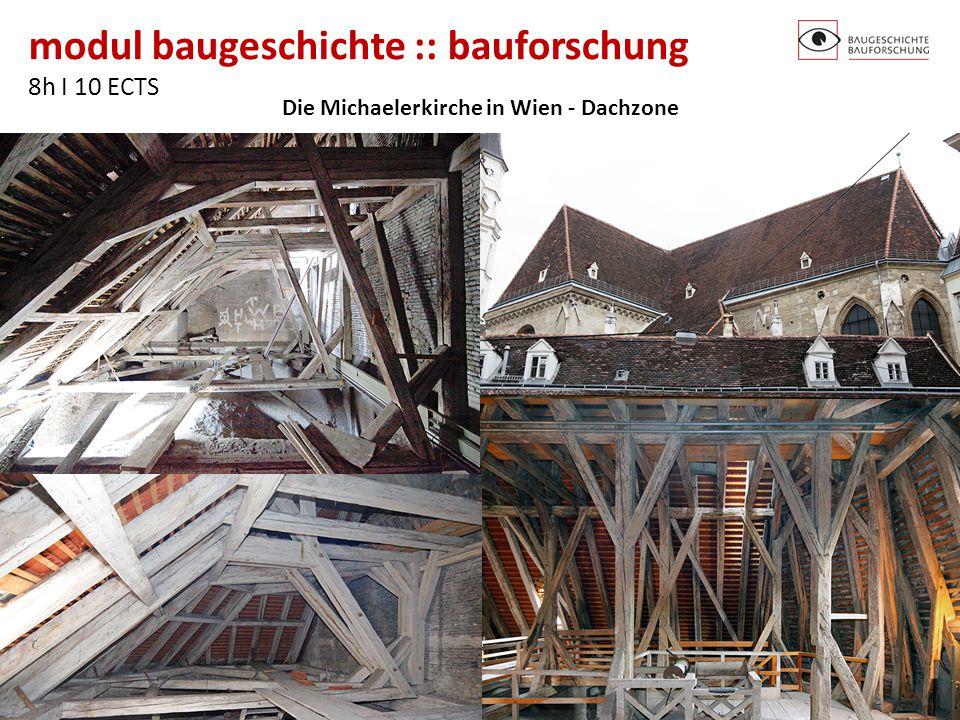 modul baugeschichte :: bauforschung 8h I 10 ECTS http://baugeschichte.tuwien.ac.at/ Die Michaelerkirche in Wien - Dachzone