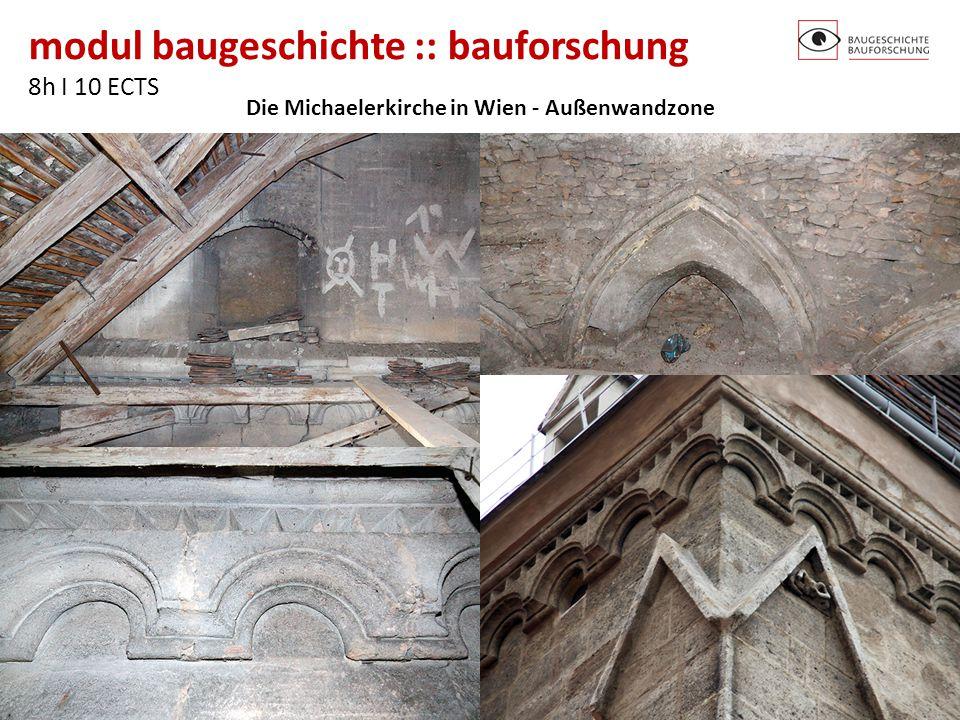 modul baugeschichte :: bauforschung 8h I 10 ECTS http://baugeschichte.tuwien.ac.at/ Die Michaelerkirche in Wien - Außenwandzone