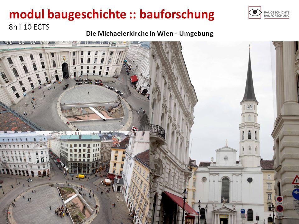 modul baugeschichte :: bauforschung 8h I 10 ECTS http://baugeschichte.tuwien.ac.at/ Die Michaelerkirche in Wien - Umgebung