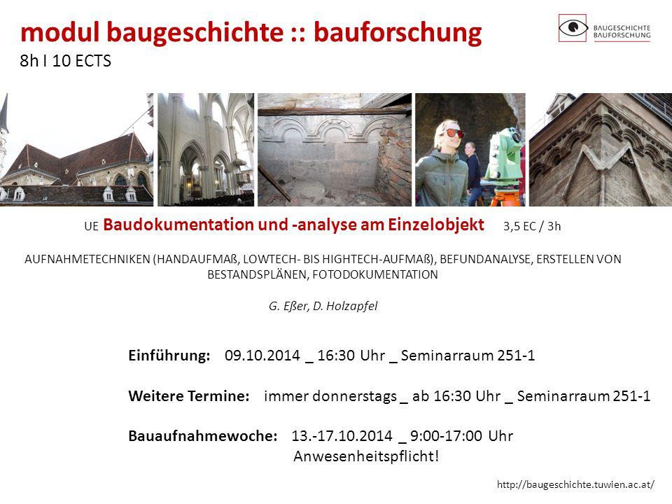 modul baugeschichte :: bauforschung 8h I 10 ECTS http://baugeschichte.tuwien.ac.at/ UE Baudokumentation und -analyse am Einzelobjekt 3,5 EC / 3h AUFNA