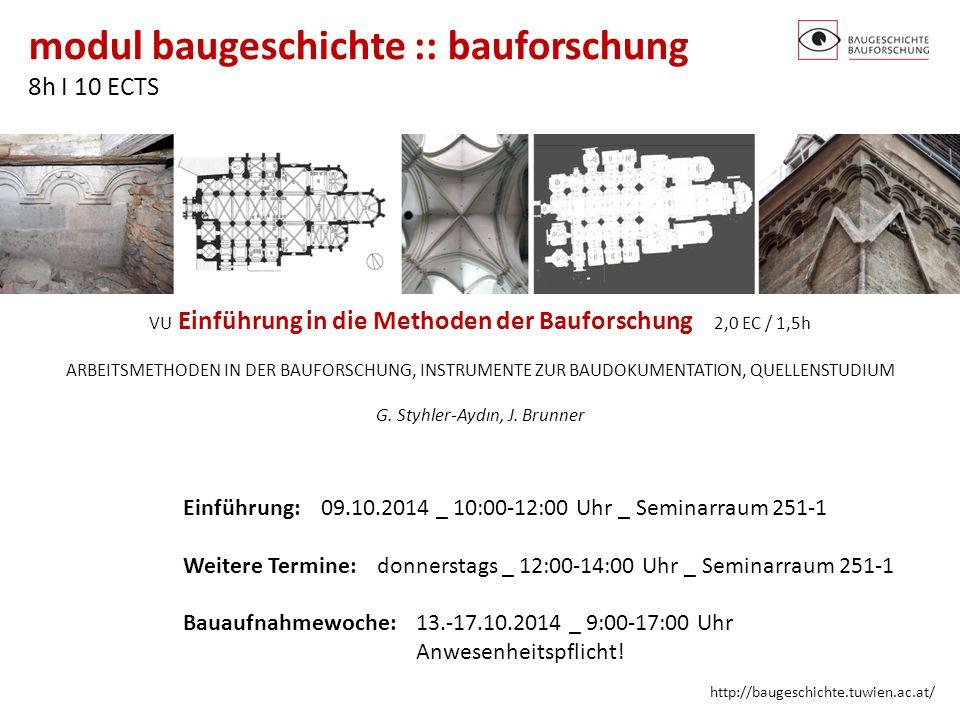 modul baugeschichte :: bauforschung 8h I 10 ECTS http://baugeschichte.tuwien.ac.at/ VU Einführung in die Methoden der Bauforschung 2,0 EC / 1,5h ARBEI