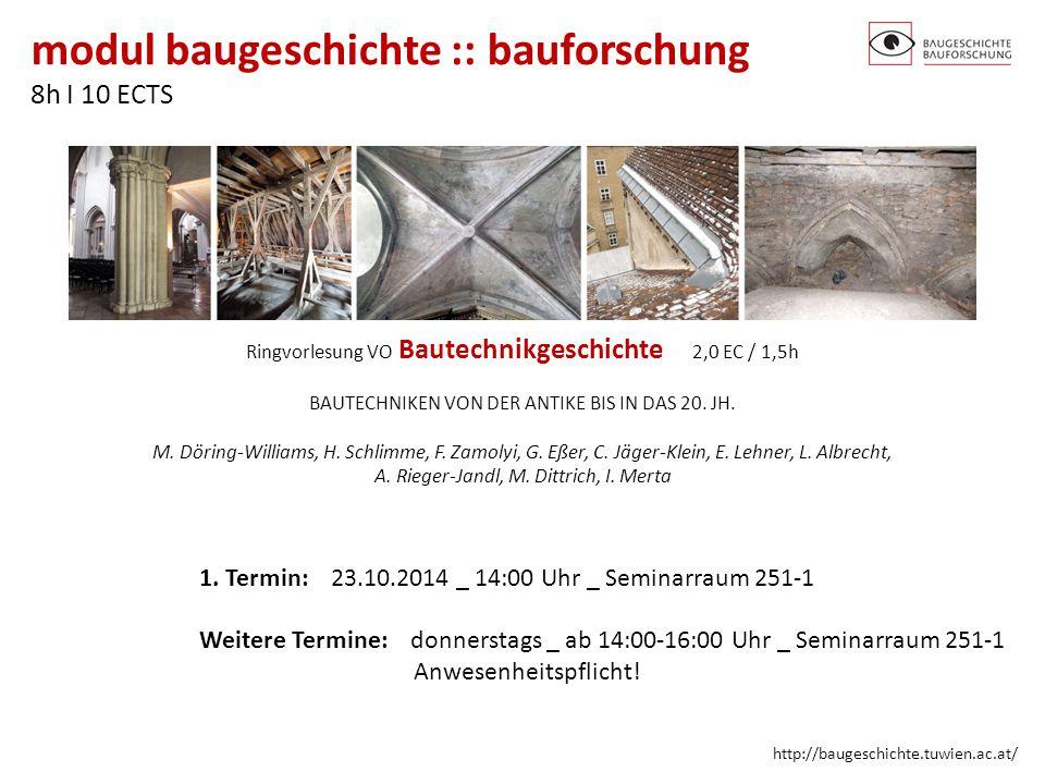 modul baugeschichte :: bauforschung 8h I 10 ECTS http://baugeschichte.tuwien.ac.at/ Ringvorlesung VO Bautechnikgeschichte 2,0 EC / 1,5h BAUTECHNIKEN V