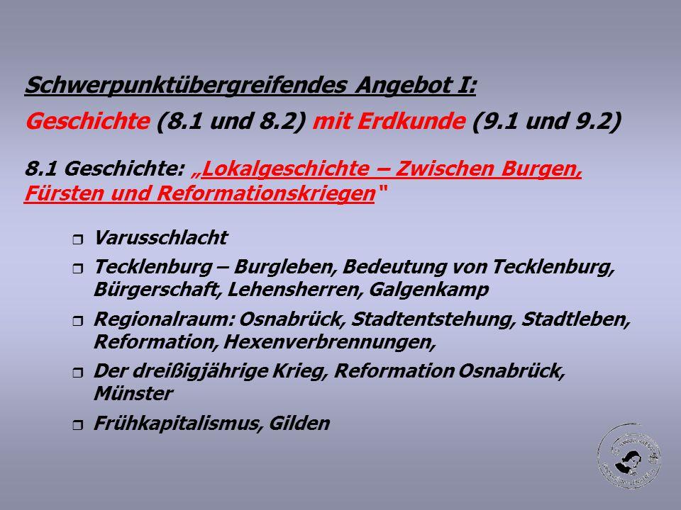"""Schwerpunktübergreifendes Angebot I: Geschichte (8.1 und 8.2) mit Erdkunde (9.1 und 9.2) 8.1 Geschichte: """"Lokalgeschichte – Zwischen Burgen, Fürsten u"""