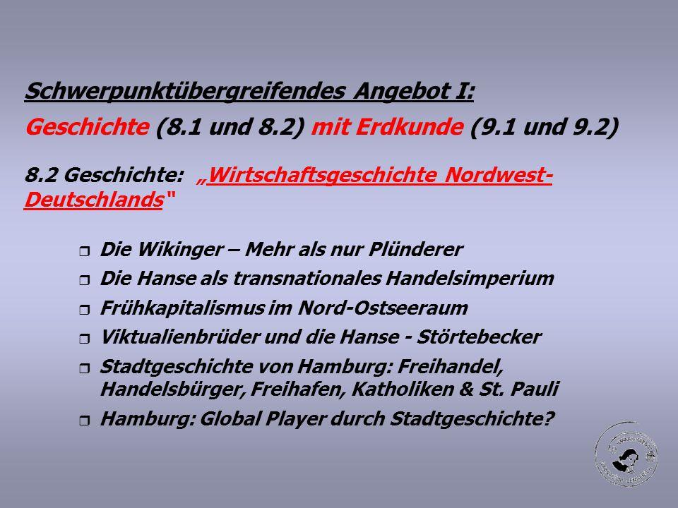 """Schwerpunktübergreifendes Angebot I: Geschichte (8.1 und 8.2) mit Erdkunde (9.1 und 9.2) 8.2 Geschichte: """"Wirtschaftsgeschichte Nordwest- Deutschlands"""