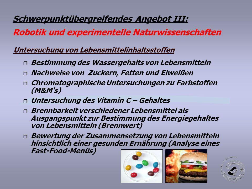 Schwerpunktübergreifendes Angebot III: Robotik und experimentelle Naturwissenschaften Untersuchung von Lebensmittelinhaltsstoffen r Bestimmung des Was