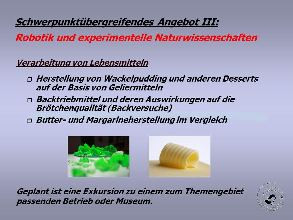 Schwerpunktübergreifendes Angebot III: Robotik und experimentelle Naturwissenschaften Verarbeitung von Lebensmitteln r Herstellung von Wackelpudding u