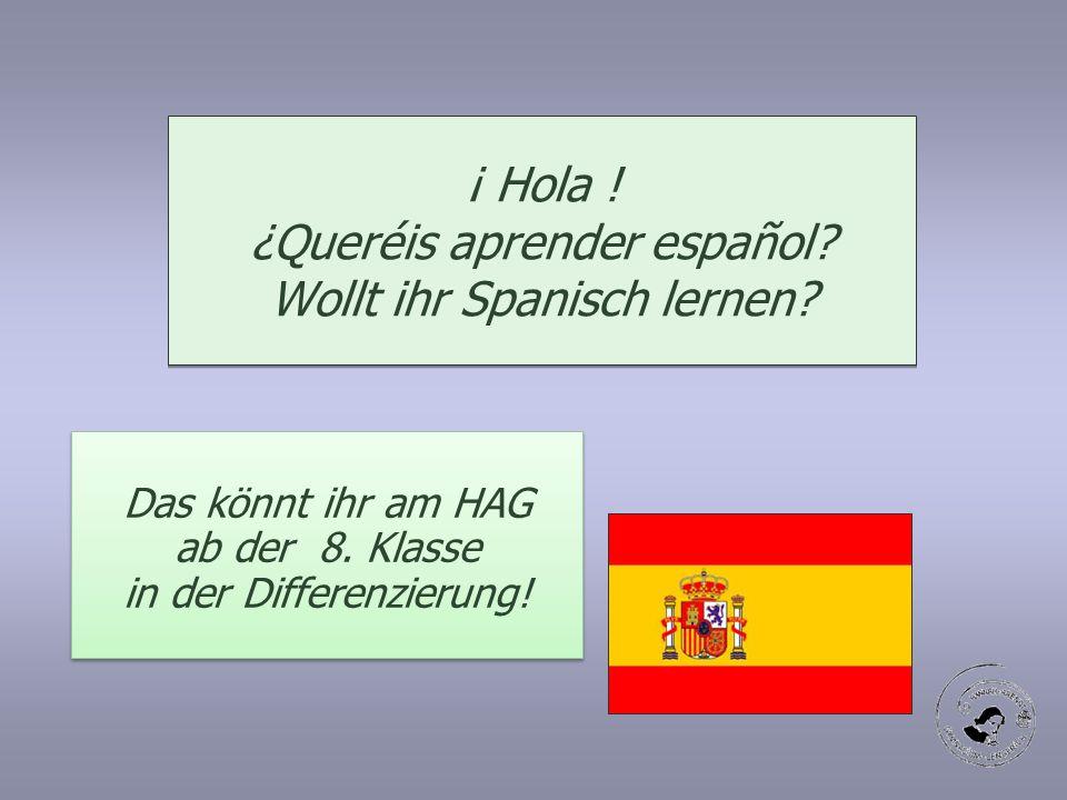 ¡ Hola ! ¿Queréis aprender español? Wollt ihr Spanisch lernen? Das könnt ihr am HAG ab der 8. Klasse in der Differenzierung!