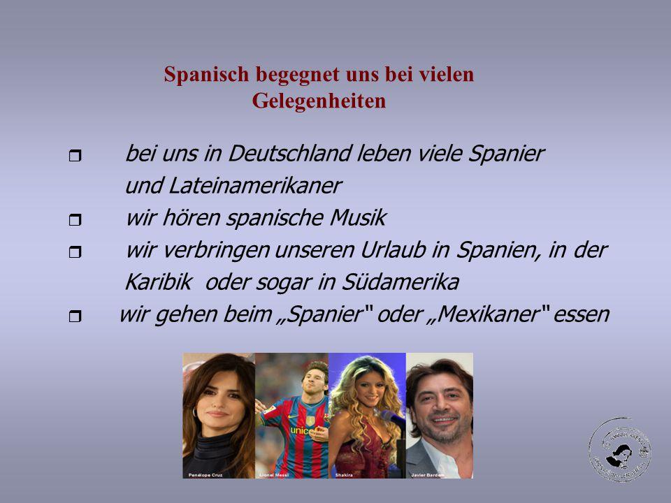 r bei uns in Deutschland leben viele Spanier und Lateinamerikaner r wir hören spanische Musik r wir verbringen unseren Urlaub in Spanien, in der Karib