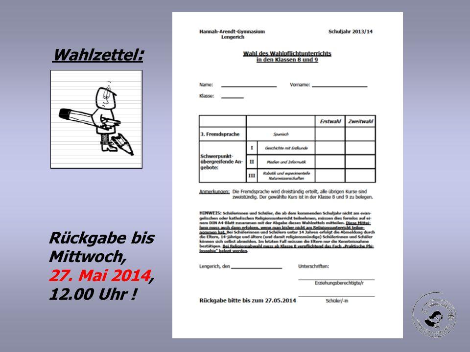 Wahlzettel : Rückgabe bis Mittwoch, 27. Mai 2014, 12.00 Uhr !