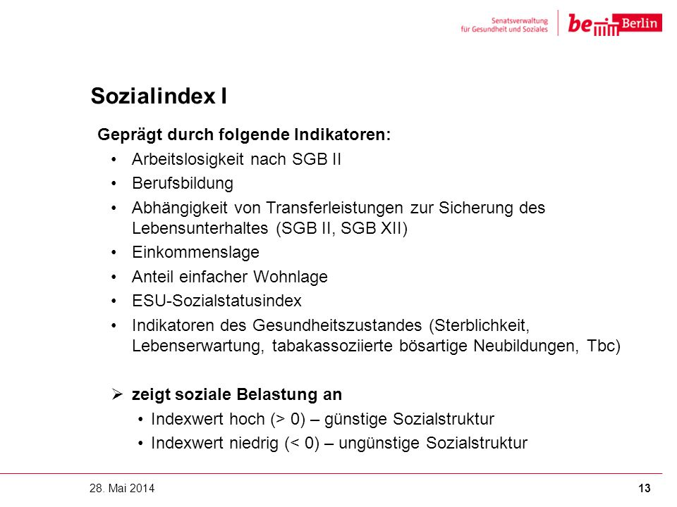 Sozialindex I Geprägt durch folgende Indikatoren: Arbeitslosigkeit nach SGB II Berufsbildung Abhängigkeit von Transferleistungen zur Sicherung des Leb
