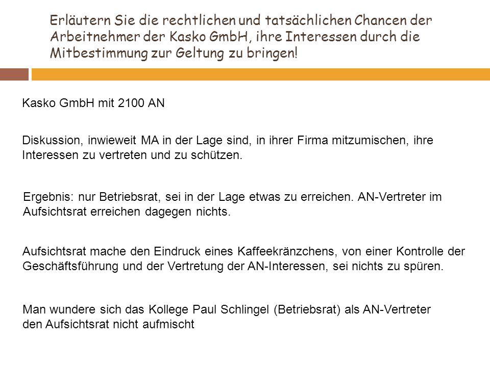 Erläutern Sie die rechtlichen und tatsächlichen Chancen der Arbeitnehmer der Kasko GmbH, ihre Interessen durch die Mitbestimmung zur Geltung zu bringe