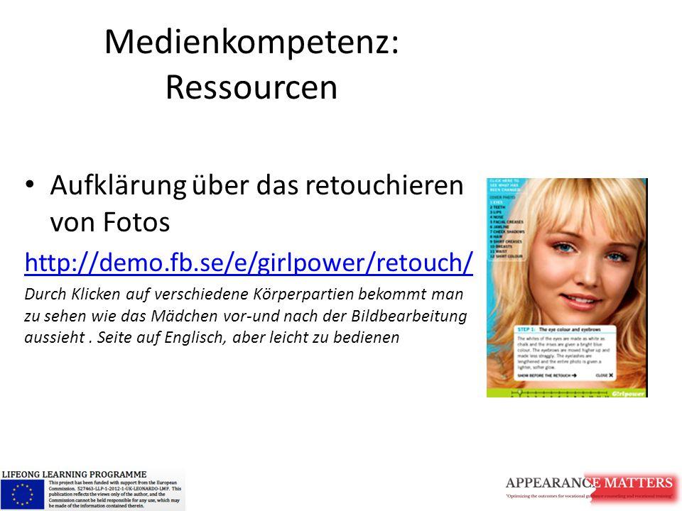 Medienkompetenz: Ressourcen Aufklärung über das retouchieren von Fotos http://demo.fb.se/e/girlpower/retouch/ Durch Klicken auf verschiedene Körperpar