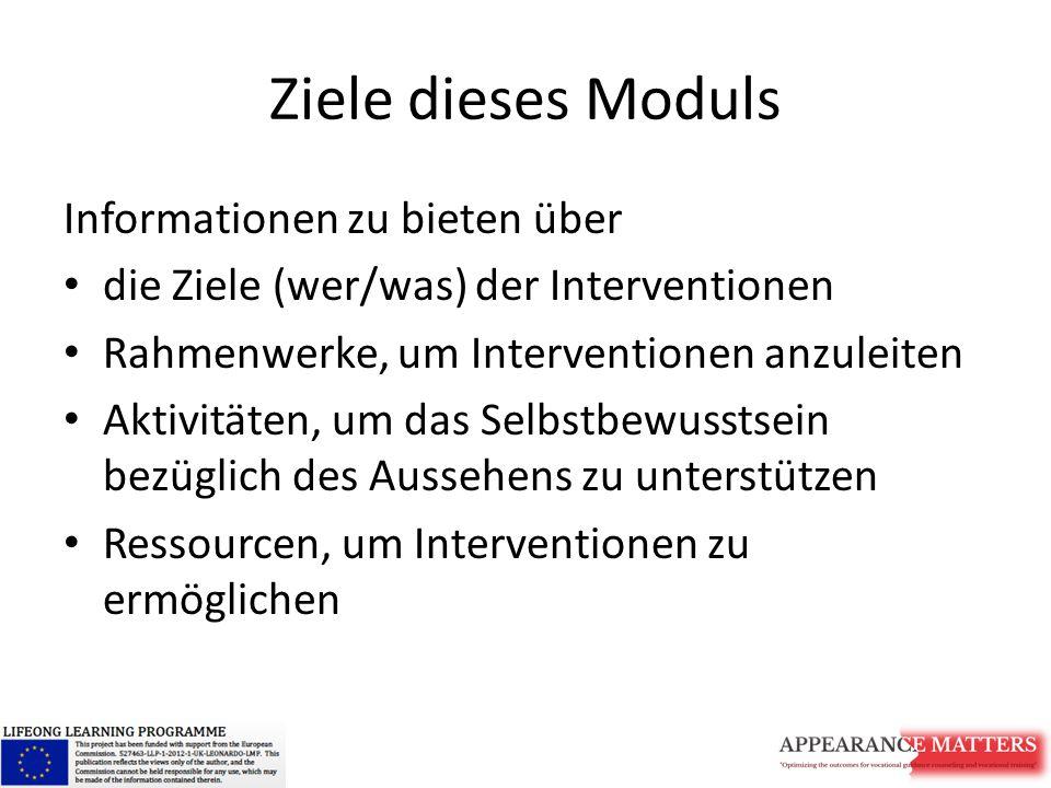 Ziele dieses Moduls Informationen zu bieten über die Ziele (wer/was) der Interventionen Rahmenwerke, um Interventionen anzuleiten Aktivitäten, um das