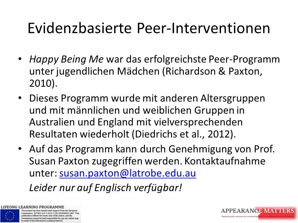 Evidenzbasierte Peer-Interventionen Happy Being Me war das erfolgreichste Peer-Programm unter jugendlichen Mädchen (Richardson & Paxton, 2010). Dieses