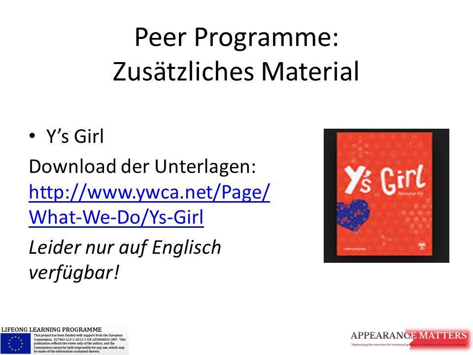 Peer Programme: Zusätzliches Material Y's Girl Download der Unterlagen: http://www.ywca.net/Page/ What-We-Do/Ys-Girl http://www.ywca.net/Page/ What-We