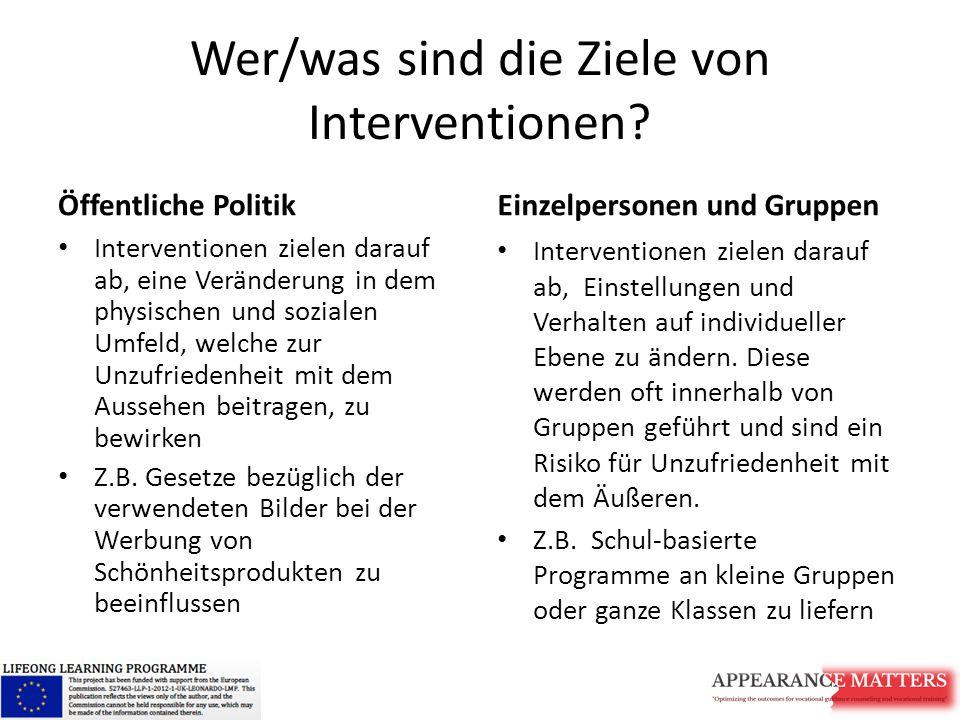 Wer/was sind die Ziele von Interventionen? Öffentliche Politik Interventionen zielen darauf ab, eine Veränderung in dem physischen und sozialen Umfeld